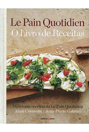 Le Pain Quotidien - o Livro de Receitas - Alain Coumont Jean-Pierre Gabriel | Tagrny.org