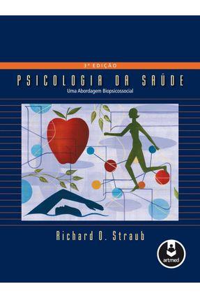 Psicologia da Saúde - Uma Abordagem Biopsicossocial - 3ª Ed. 2014 - Straub,Richard O.   Tagrny.org