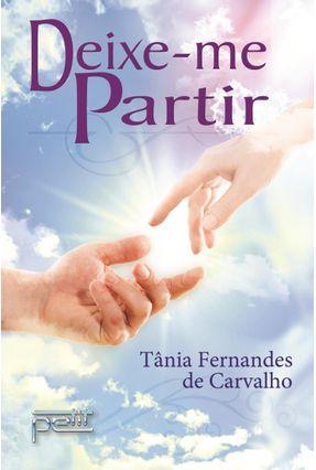 Deixe-Me Partir - Carvalho,Tania Fernandes De   Hoshan.org