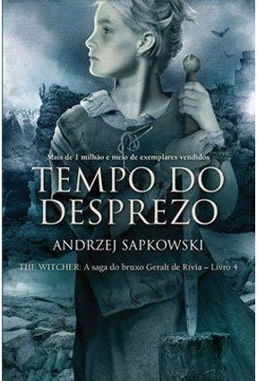 Tempo Do Desprezo - The Witcher - A Saga Do Bruxo Geralt De Rivia - Vol. 4 - Capa Clássica - Sapkowski,Andrzej | Tagrny.org