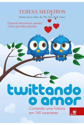 Edição antiga - Twittando o Amor - Medeiros,Teresa | Hoshan.org