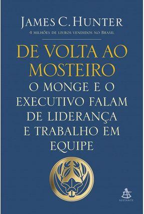 De Volta ao Mosteiro - o Monge e o Executivo Falam de Liderança e Trabalho Em Equipe - Hunter,James | Tagrny.org