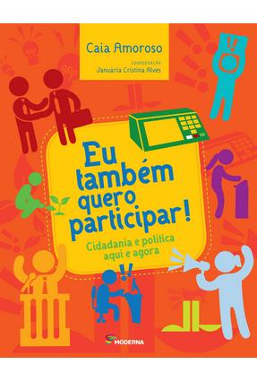 Eu Também Quero Participar! - Cidadania e Política Aqui e Agora - Alves,Januaria Cristina Amoroso,Caia | Nisrs.org