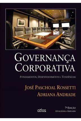 Governança Corporativa - Fundamentos , Desenvolvimento e Tendências - 7ª Ed. 2014 - Andrade,Adriana Rossetti,Jose Paschoal   Tagrny.org