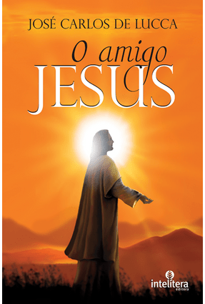 O Amigo Jesus - Lucca,José Carlos de | Hoshan.org