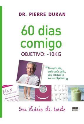 60 Dias Comigo - Objetivo: - 10Kg - Seu Diário de Bordo - Dukan,Pierre   Hoshan.org