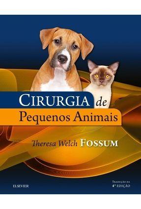 Cirurgia De Pequenos Animais, 4Ed - FOSSUM | Hoshan.org