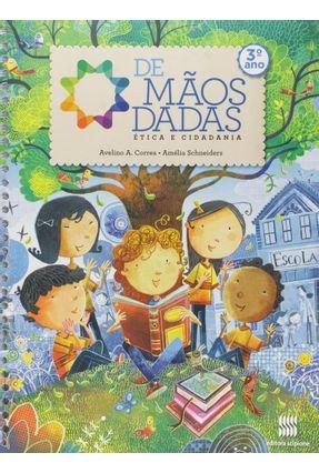 De Mãos Dadas - Ética e Cidadania - 3ª Ano - Reformulado - 11ª Ed. 2014 - Avelino Correa Amélia Schneiders   Hoshan.org