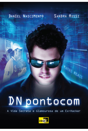 Edição antiga - Dnpontocom - A Vida Secreta e Glamourosa de Um Ex-hacker - Nascimento,Daniel | Hoshan.org