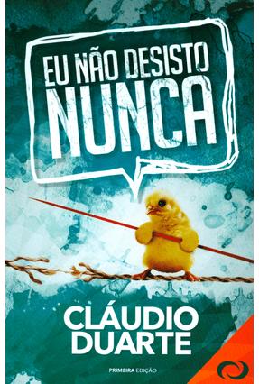 Eu Não Desisto Nunca - Duarte,Cláudio | Nisrs.org