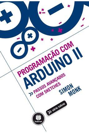 Programação Com Arduino II - Passos Avançados Com Sketches - Série Tekne - Monk,Simon | Tagrny.org