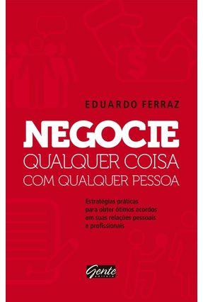 Negocie Qualquer Coisa Com Qualquer Pessoa - Ferraz,Eduardo | Tagrny.org