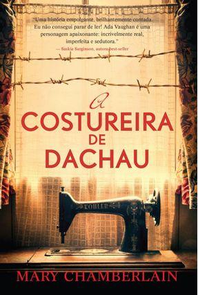A Costureira de Dachau - Chamberlain,Mary | Hoshan.org