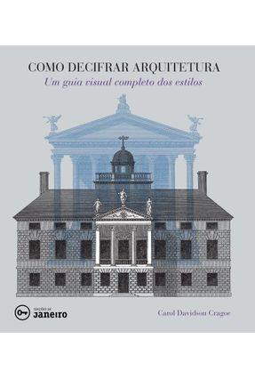 Como Decifrar Arquitetura - Um Guia Visual Completo Dos Estilos - Craoge,Carol Davidson | Tagrny.org