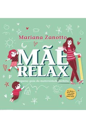 Mãe Relax - Pequeno Guia da Maternidade (Im)Perfeita - Zanotto ,Mariana | Hoshan.org
