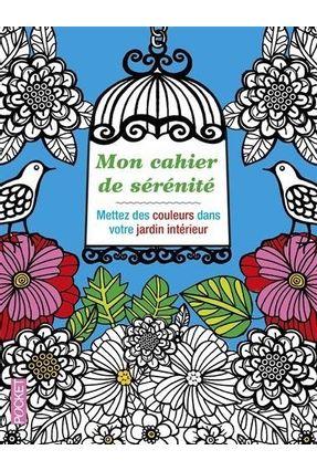 Mon Cahier De Sérénité - Mettez Des Couleurs Dans Votre Jardin Intérieur - Midal,Fabrice | Nisrs.org