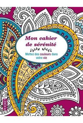Mon Cahier De Sérénité - Mettez Des Couleurs Dans Votre Vie - Midal,Fabrice | Hoshan.org