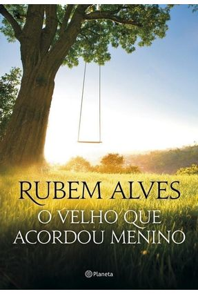 O Velho Que Acordou Menino - 2ª Ed. 2015 - Alves,Rubem   Hoshan.org