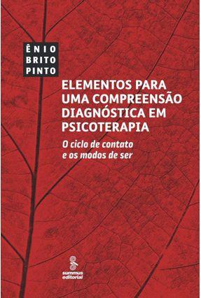 Elementos Para Uma Compreensão Diagnóstica Em Psicoterapia - o Ciclo de Contato e Os Modos de Ser - Pinto,Ênio Brito | Tagrny.org