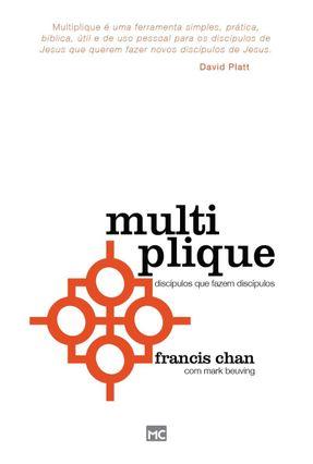 Multiplique - Os Discípulos Que Fazem Discípulos - Platt,David pdf epub