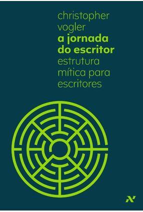 A Jornada do Escritor - Estrutura Mítica Para Escritores - Vogler,Christopher | Hoshan.org