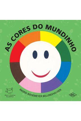 As Cores do Mundinho - Col. Meus Primeiros Mundinhos - 2ª Ed. 2015 - Bellinghausen,Ingrid Biesemeyer   Tagrny.org
