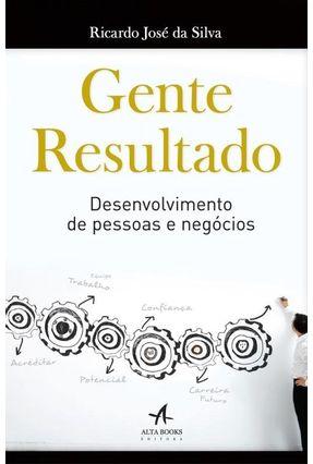 Gente Resultado - Desenvolvimento de Pessoas e Negócios - Silva,Ricardo José Da   Tagrny.org