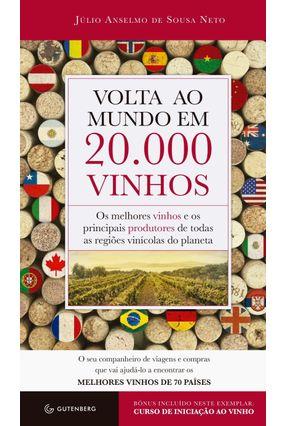 Volta ao Mundo Em 20.000 Vinhos - Sousa Neto,Julio Anselmo de | Hoshan.org