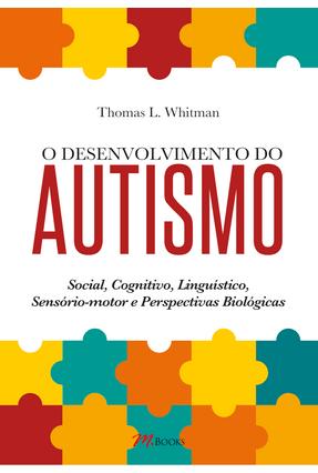 O Desenvolvimento do Autismo - Whitman,Thomas L. | Tagrny.org