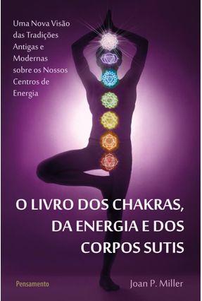 O Livro Dos Chakras, da Energia e Dos Corpos Sutis - Miller,Joan P. | Hoshan.org
