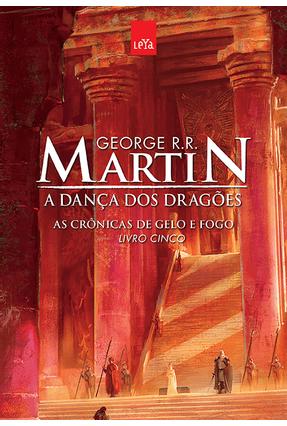 A Dança Dos Dragões - As Crônicas de Gelo e Fogo - Livro Cinco - Edição Comemorativa - Martin,George R. R.   Nisrs.org