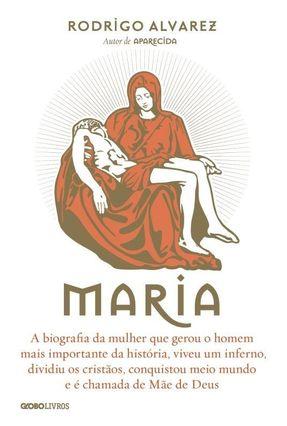 Maria - A Biografia da Mulher Que Gerou o Homem Mais Importante da História... - Alvarez, Rodrigo pdf epub
