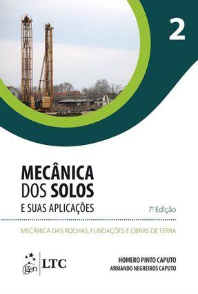 Mecânica Dos Solos e Suas Aplicações - Mecânica Das Rochas, Fundações e Obras da Terra - Vol. 2 - 7ª Ed. 2015 - Caputo,Homero Pinto Caputo,Armando Negreiros | Tagrny.org
