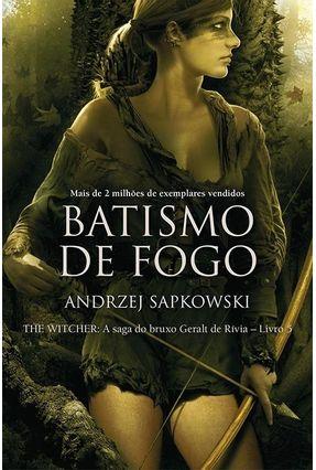 Batismo De Fogo - The Witcher - A Saga Do Bruxo Geralt De Rivia - Vol. 5 - Capa Clássica - Sapkowski,Andrzej | Tagrny.org