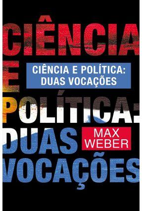 Ciência e Política: Duas Vocações - Weber,Max | Hoshan.org