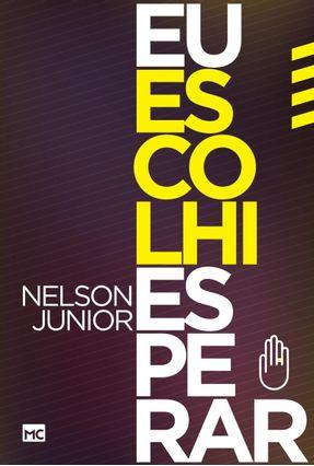Eu Escolhi Esperar - Nelson Junior pdf epub