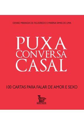 Puxa Conversa Casal - 100 Cartas Para Falar De Amor e Sexo - Denise Miranda de Figueiredo Simas De Lima,Marina | Hoshan.org