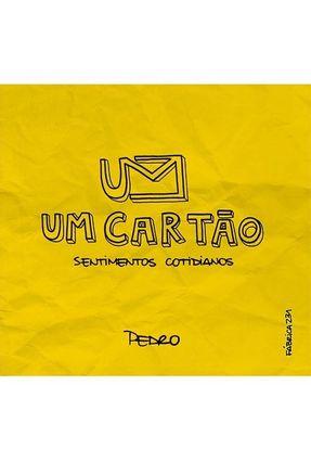 Um Cartão - Sentimentos Cotidianos - Henrique,Pedro Henrique,Pedro   Hoshan.org