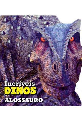 Alossauro - Coleção Incríveis Dino - Editora Ciranda Cultural | Nisrs.org