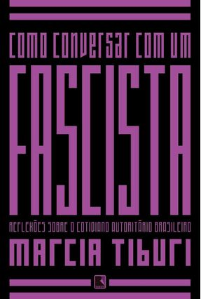 Como Conversar Com Um Fascista - Marcia Tiburi | Hoshan.org