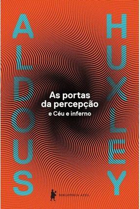 As Portas da Percepção e Céu e Inferno - Huxley,Aldous Leonard | Tagrny.org