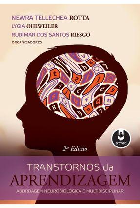 Transtornos da Aprendizagem - Abordagem Neurobiológica e Multidisciplinar - 2ª Ed. 2015 - Rotta,Newra Tellechea Riesgo,Rudimar dos Santos Ohlweiler,Lygia pdf epub