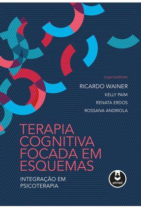 Terapia Cognitiva Focada Em Esquemas - Paim,Kelly Erdos,Renata Wainer,Ricardo Andriola,Rossana pdf epub