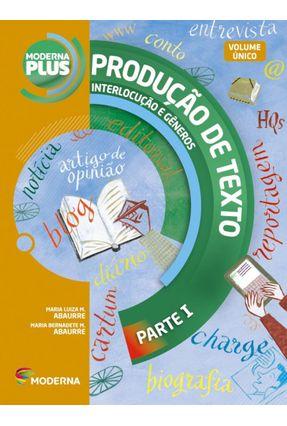 Moderna Plus Produção De Texto - Interlocução e Gêneros Vol. Único 2ª Ed. 2015 - Maria Luiza M. Abaurre | Hoshan.org