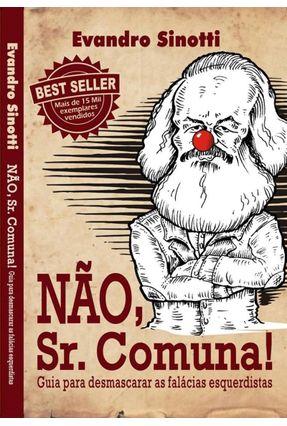 Não, Sr. Comuna! - Guia Para Desmascarar As Falácias Esquerdistas - Sinotti,Evandro   Hoshan.org
