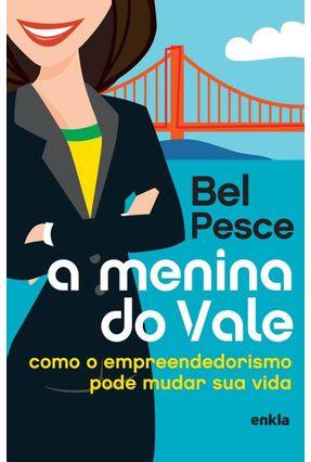 A Menina do Vale - Como o Empreendedorismo Pode Mudar Sua Vida - Pesce,Bel | Tagrny.org