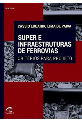 Super e Infraestruturas de Ferrovias - Critérios Para Projeto - Paiva,Cassio Eduardo Lima De   Tagrny.org