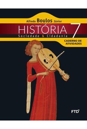 História Sociedade & Cidadania - 7º Ano - Caderno de Atividades - Boulos Júnior,Alfredo | Tagrny.org