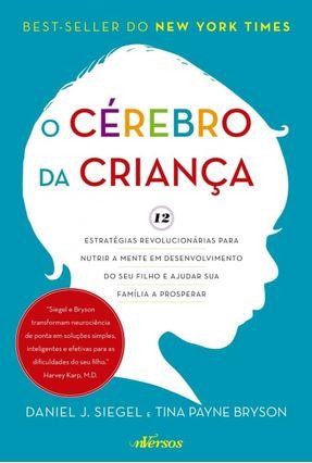 O Cérebro da Criança - 12 Estratégias Para Nutrir A Mente do Seu Filho - Siegel,Daniel J. Bryson,Tina Payne | Hoshan.org
