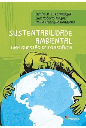 Sustentabilidade Ambiental - Uma Questão de Consciência - Col. Polêmica - Magossi,Luiz Roberto Bonacella,Paulo Henrique Formaggia,Denise Maria Elisabeth | Hoshan.org